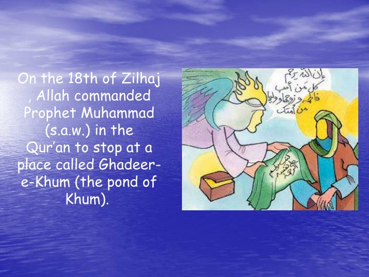 On the 18th of Zilhaj , Allah commanded Prophet Muhammad (s.a.w.) in the
