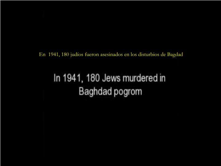 En  1941, 180 judíos fueron asesinados en los disturbios de Bagdad