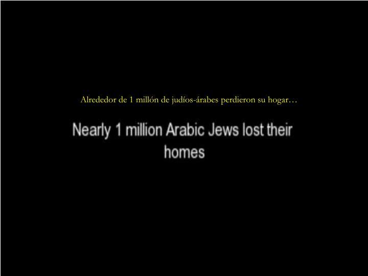 Alrededor de 1 millón de judíos-árabes perdieron su hogar…