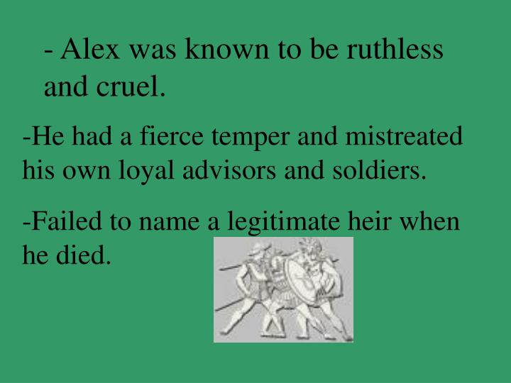 - Alex was known to be ruthless and cruel.