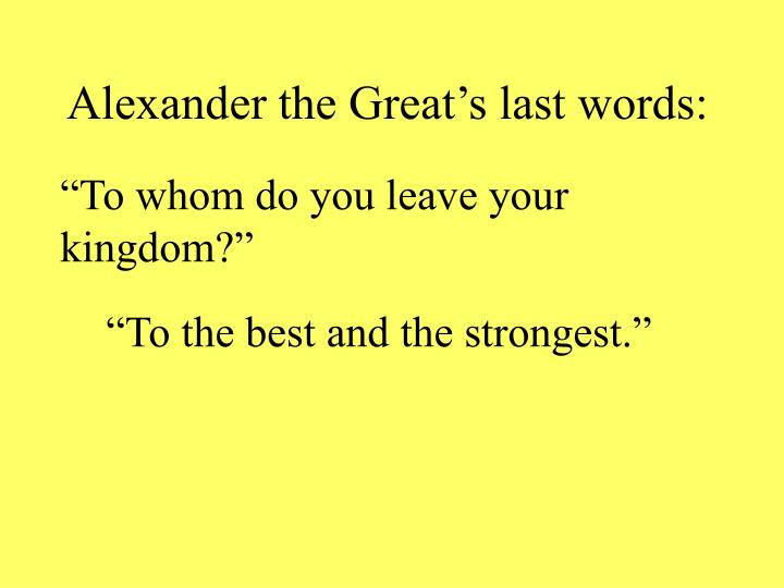 Alexander the Great's last words: