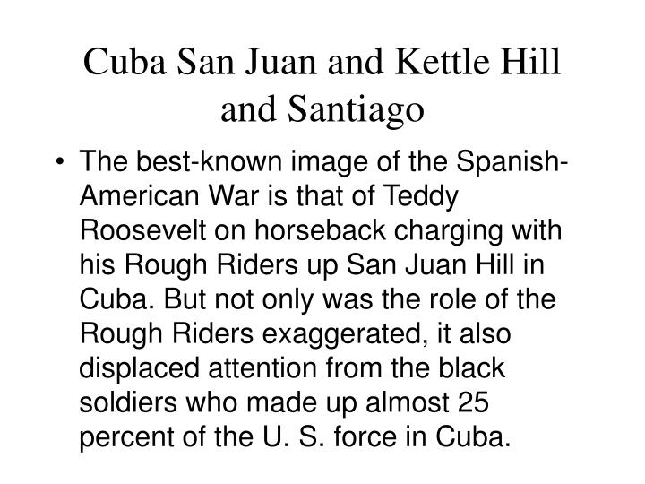 Cuba San Juan and Kettle Hill and Santiago