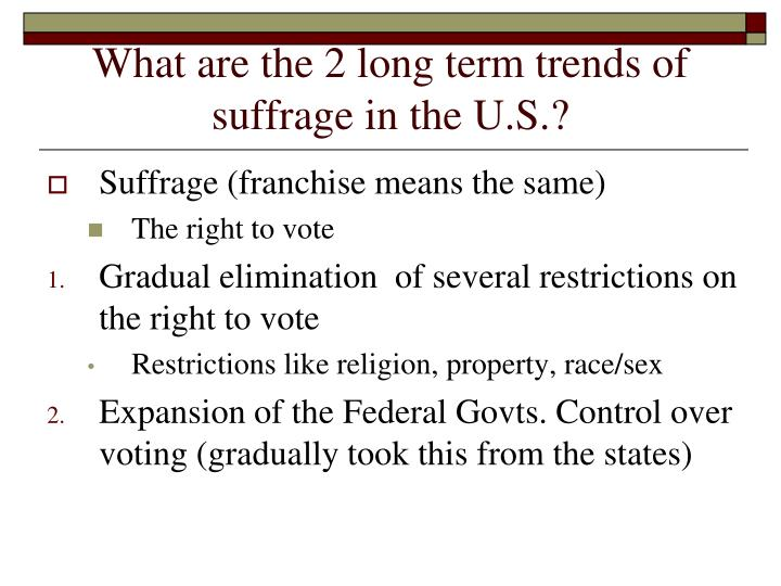 What are the 2 long term trends of suffrage in the U.S.?