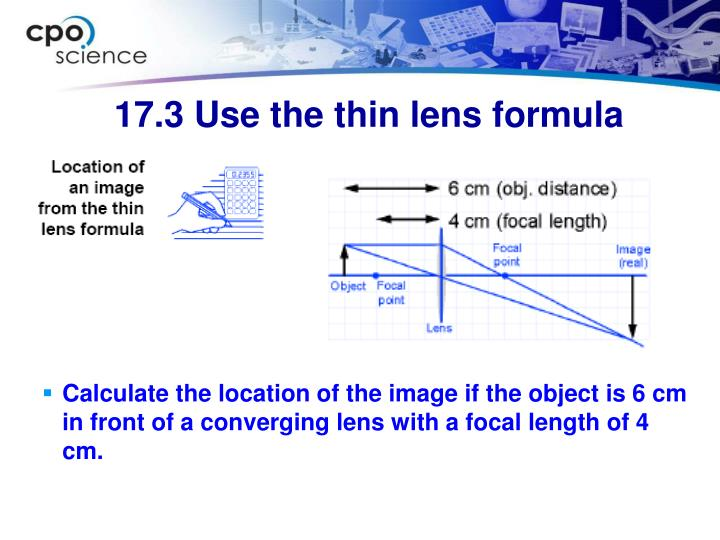 Calculate the location of the image if the object is 6 cm in front of a converging lens with a focal length of 4 cm.