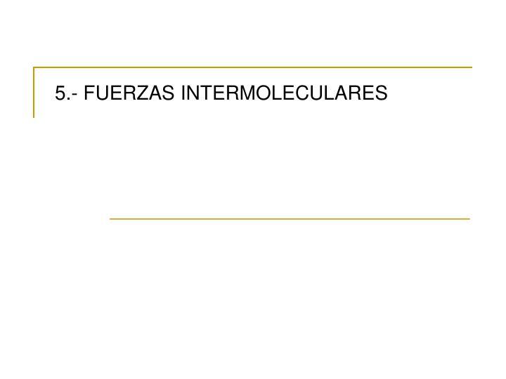 5.- FUERZAS INTERMOLECULARES