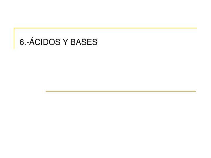 6.-ÁCIDOS Y BASES