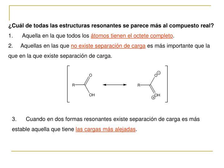 ¿Cuál de todas las estructuras resonantes se parece más al compuesto real?
