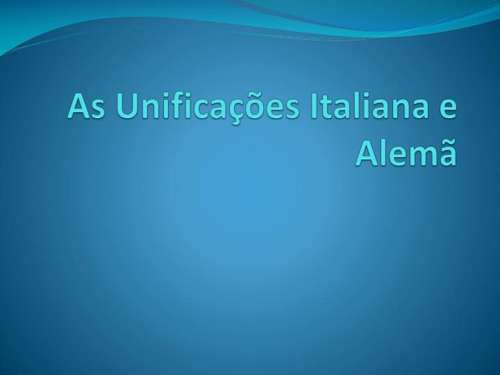 As unifica es italiana e alem