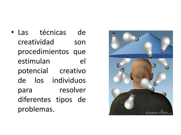 Las técnicas de creatividad son procedimientos que estimulan el potencial creativo de los individuos para resolver diferentes tipos de problemas.