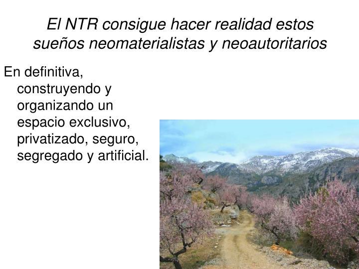 El NTR consigue hacer realidad estos sueños neomaterialistas y neoautoritarios