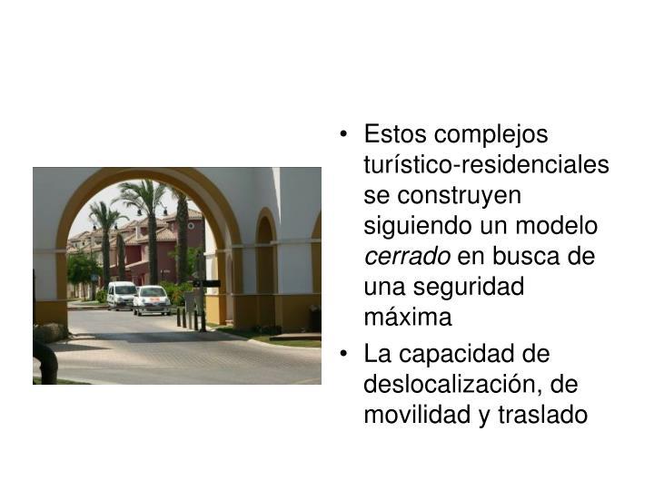 Estos complejos turístico-residenciales se construyen siguiendo un modelo