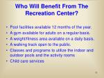 who will benefit from the recreation center