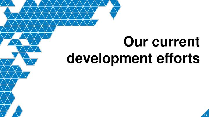 Our current development efforts