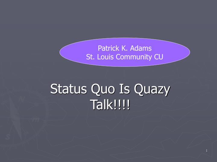 Status quo is quazy talk