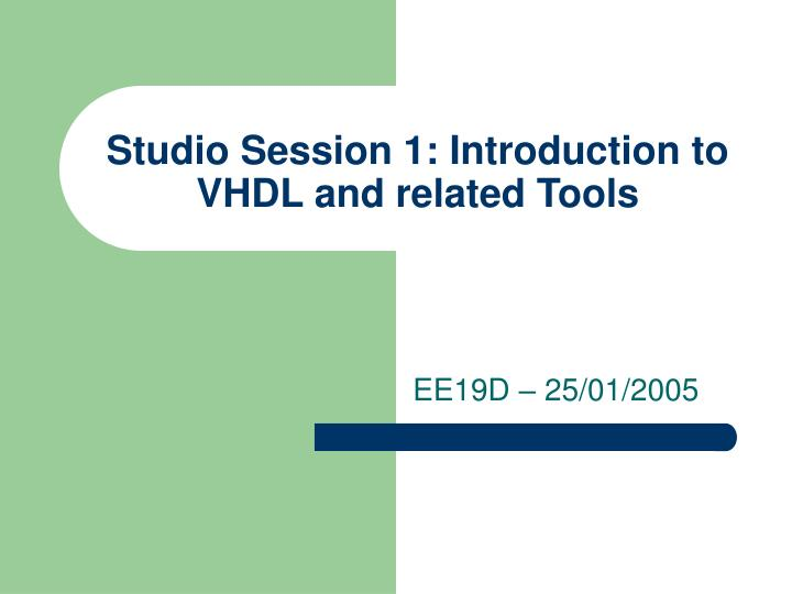 Studio session 1 introduction to vhdl and related tools