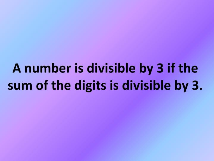 A number is divisible by 3 if the sum of the digits is divisible by 3.