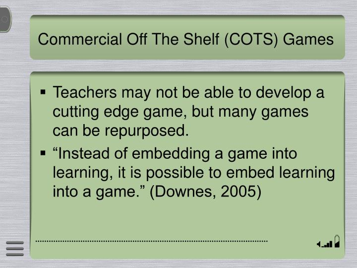 Commercial Off The Shelf (COTS) Games
