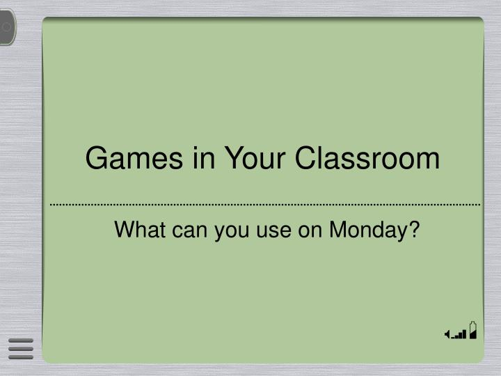Games in Your Classroom