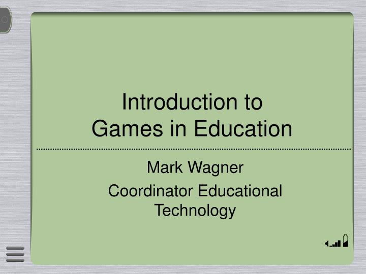 Introduction to games in education