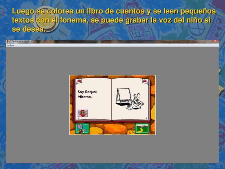 Luego se colorea un libro de cuentos y se leen pequeños textos con el fonema, se puede grabar la voz del niño si se desea.