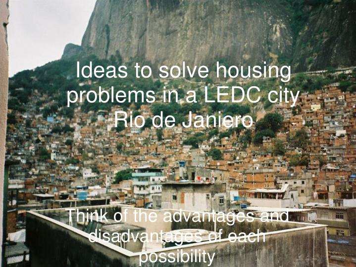 Ideas to solve housing problems in a ledc city rio de janiero