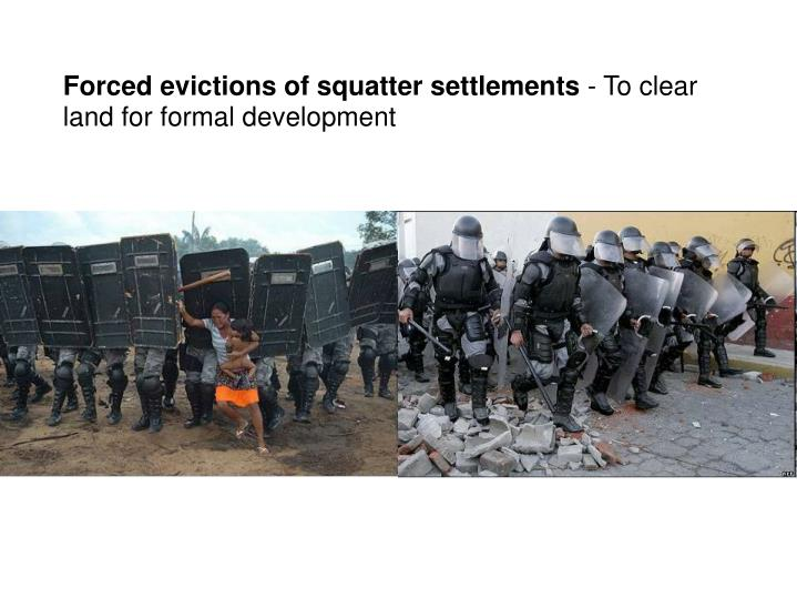 Forced evictions of squatter settlements