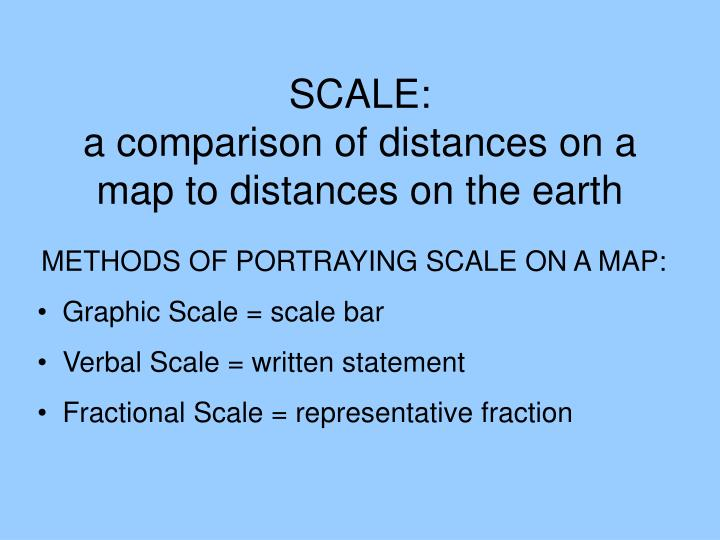 Scale a comparison of distances on a map to distances on the earth