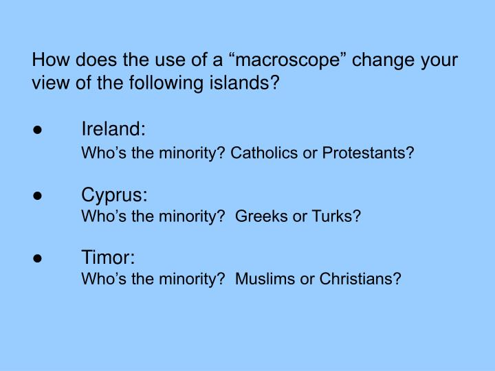 "How does the use of a ""macroscope"" change your view of the following islands?"