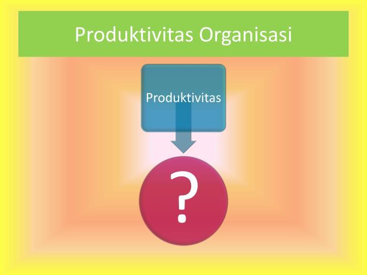 Produktivitas Organisasi