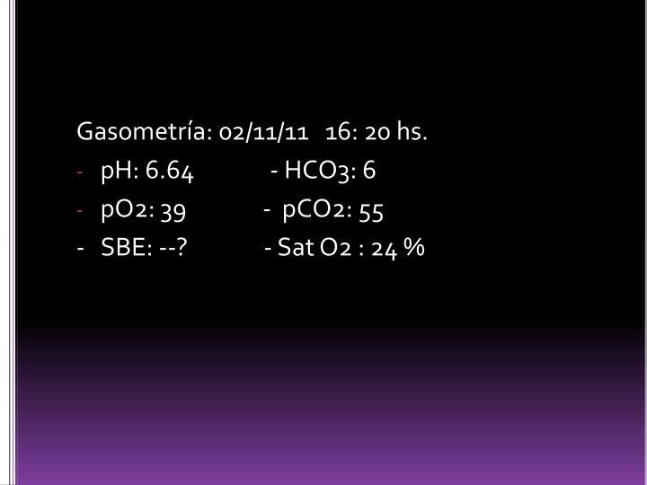 Gasometría: 02/11/11   16: 20 hs.