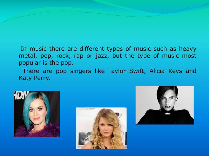 In music there are different types of music such as heavy metal, pop, rock, rap or jazz, but the...