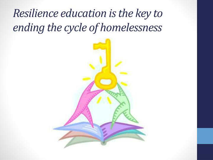Resilience education is the key to ending the cycle of homelessness