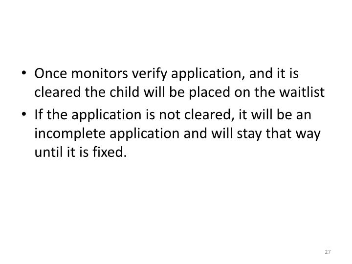 Once monitors verify application, and it is cleared the child will be placed on the waitlist