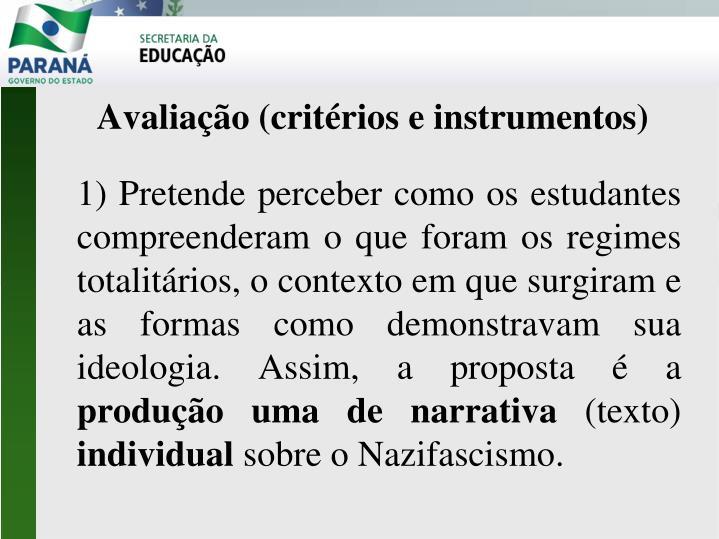 1) Pretende perceber como os estudantes compreenderam o que foram os regimes totalitários, o contexto em que surgiram e as formas como demonstravam sua ideologia. Assim, a proposta é a