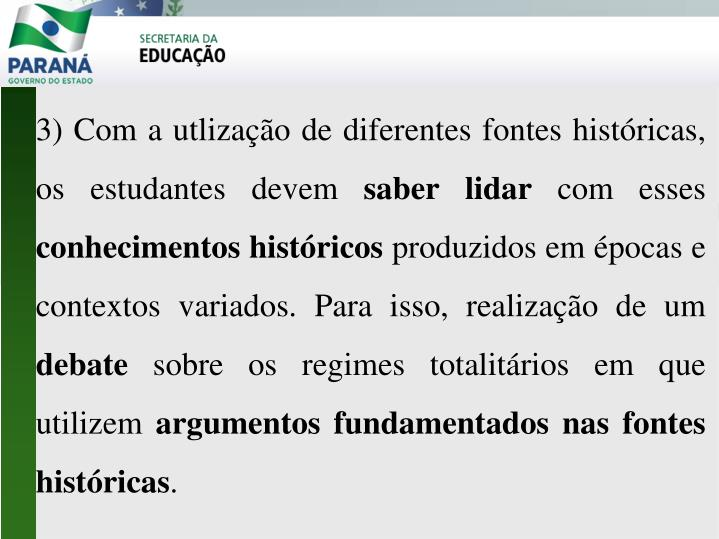3) Com a utlização de diferentes fontes históricas, os estudantes devem