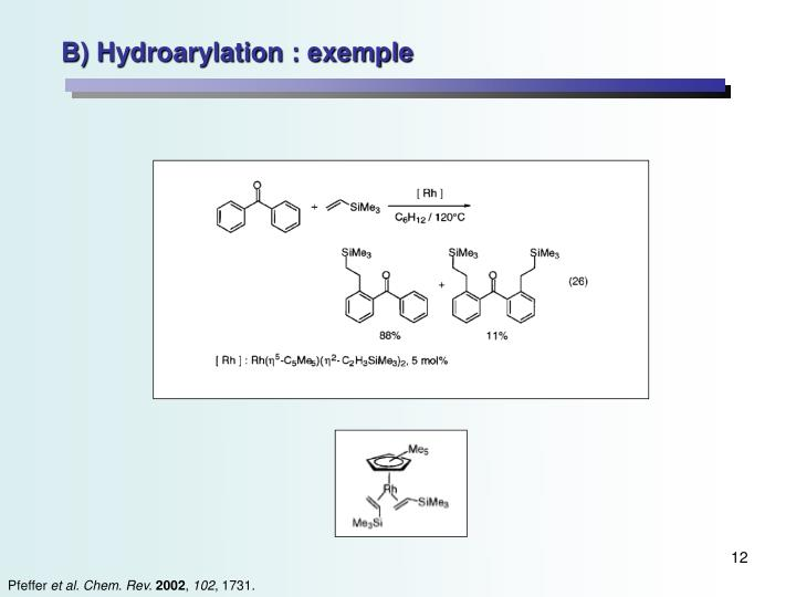 B) Hydroarylation : exemple