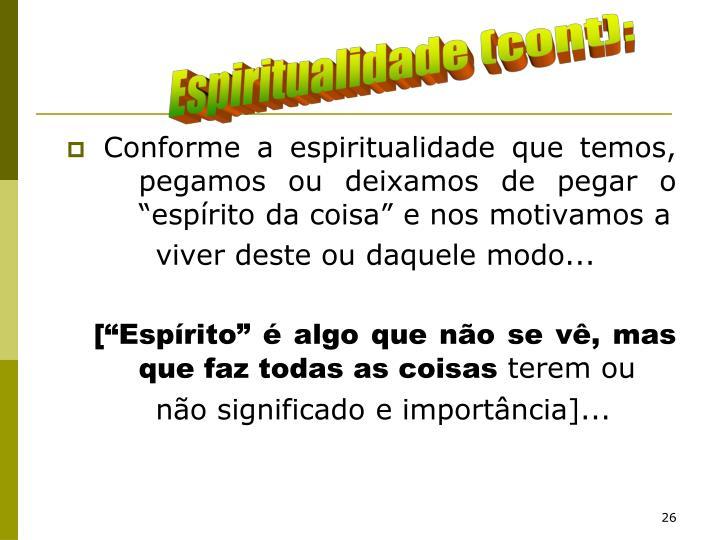 """Conforme a espiritualidade que temos,  pegamos ou deixamos de pegar o """"espírito da coisa"""" e nos motivamos a"""