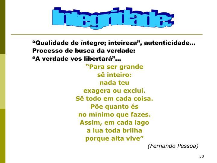 """""""Qualidade de íntegro; inteireza"""", autenticidade..."""