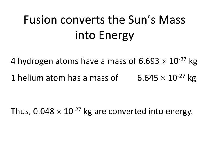 Fusion converts the Sun's Mass into Energy