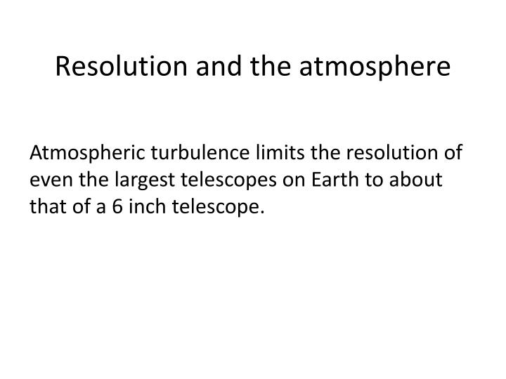 Resolution and the atmosphere
