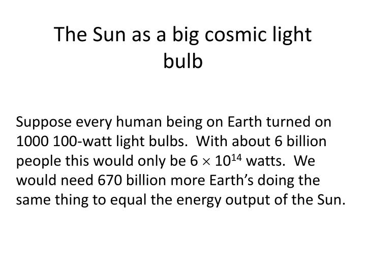The Sun as a big cosmic light bulb