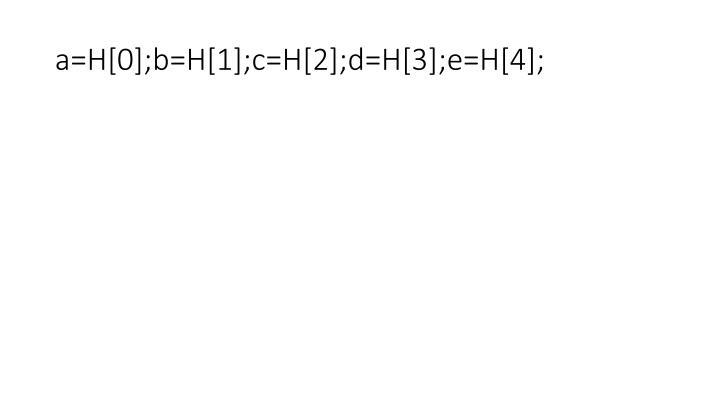 a=H[0];b=H[1];c=H[2];d=H[3];e=H[4];