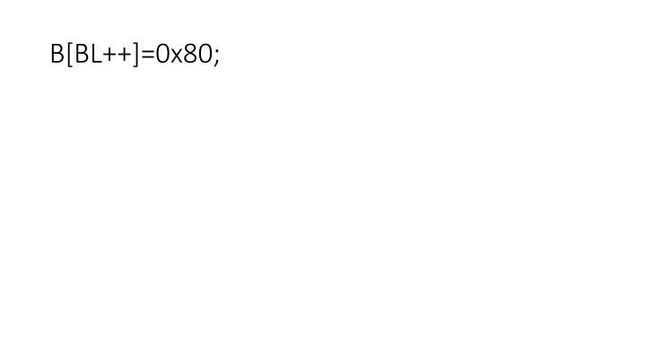 B[BL++]=0x80;