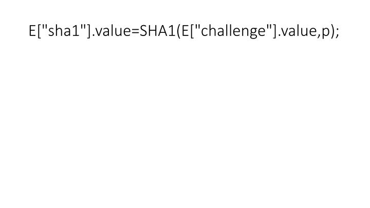 "E[""sha1""].value=SHA1(E[""challenge""].value,p);"