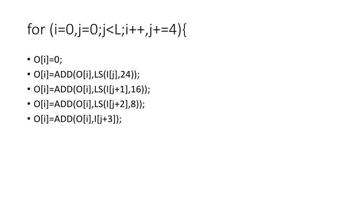 for (i=0,j=0;j<L;i++,j+=4){