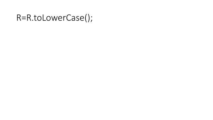 R=R.toLowerCase();