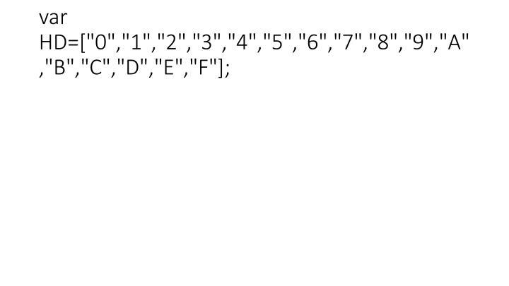 """var HD=[""""0"""",""""1"""",""""2"""",""""3"""",""""4"""",""""5"""",""""6"""",""""7"""",""""8"""",""""9"""",""""A"""",""""B"""",""""C"""",""""D"""",""""E"""",""""F""""];"""
