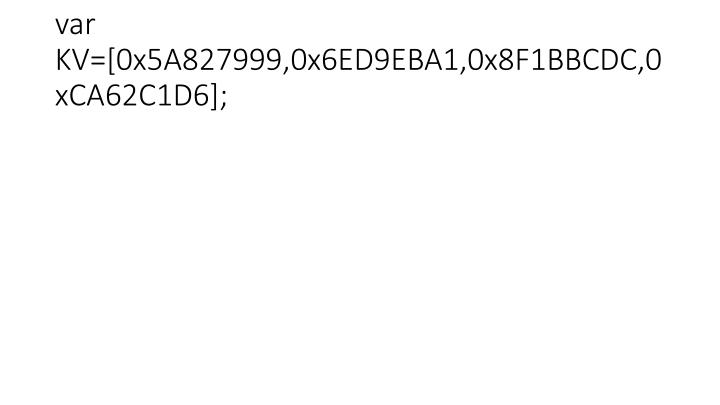 var KV=[0x5A827999,0x6ED9EBA1,0x8F1BBCDC,0xCA62C1D6];