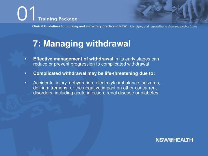 7: Managing withdrawal