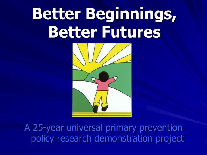 Better Beginnings, Better Futures